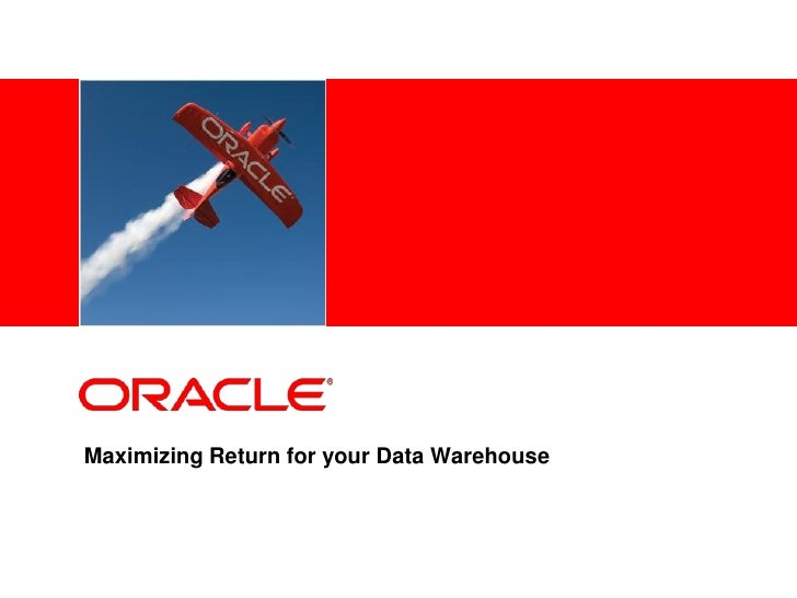 <Insert Picture Here>Maximizing Return for your Data Warehouse