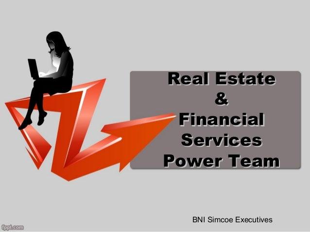 Real Estate     & Financial  ServicesPower Team  BNI Simcoe Executives