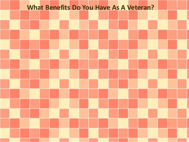 What Benefits Do You Have As A Veteran?