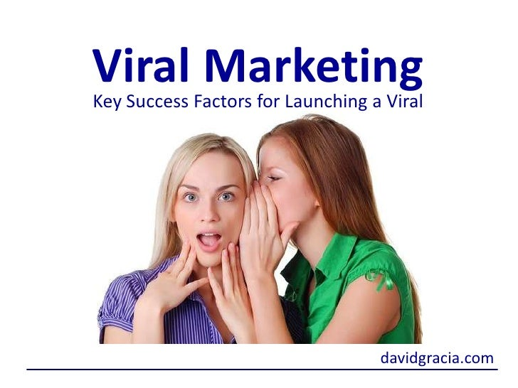 Viral Marketing<br />Key Success Factors for Launching a Viral<br />davidgracia.com<br />