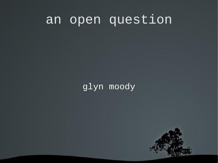 an open question <ul>glyn moody </ul>