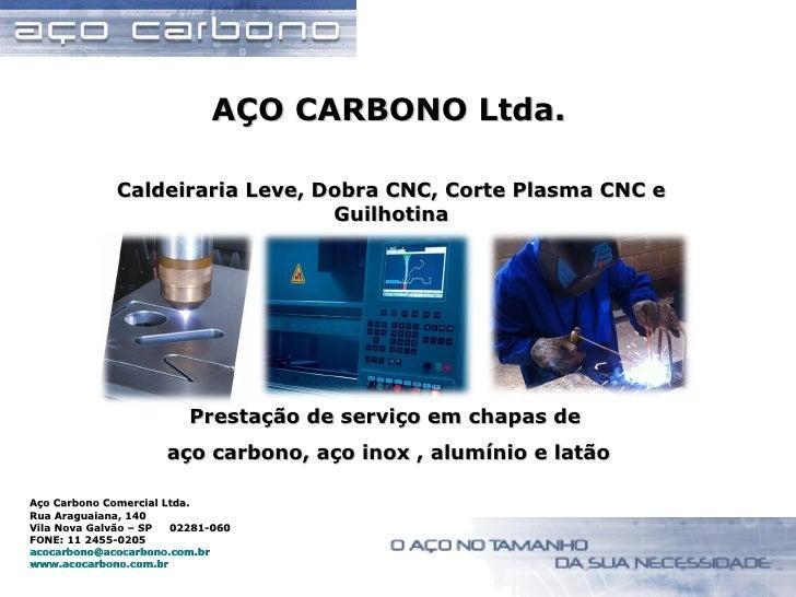 AÇO CARBONO Ltda. Caldeiraria Leve, Dobra CNC, Corte Plasma CNC e Guilhotina Prestação de serviço em chapas de  aço carbon...