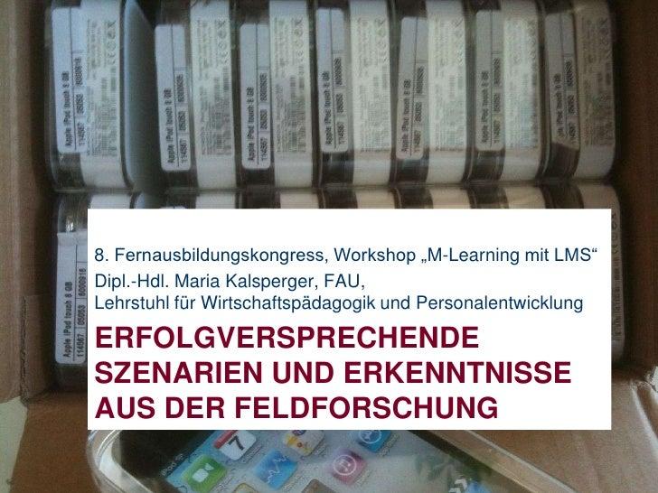 """8. Fernausbildungskongress, Workshop """"M-Learning mit LMS""""<br />Dipl.-Hdl. Maria Kalsperger, FAU,Lehrstuhl für Wirtschaftsp..."""