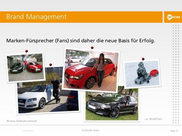 Marken-Fürsprecher (Fans) sind daher die neue Basis für Erfolg. Brand Management © DFKOM GmbH Slide 10 © www.facebook.com/...