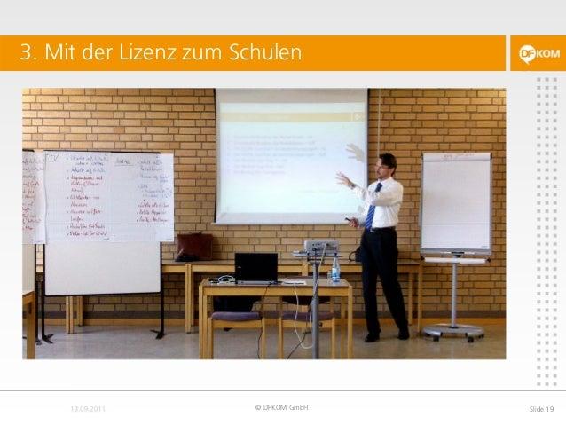 3. Mit der Lizenz zum Schulen © DFKOM GmbH Slide 19