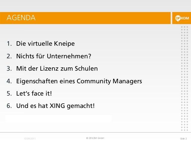 1. Die virtuelle Kneipe 2. Nichts für Unternehmen? 3. Mit der Lizenz zum Schulen 4. Eigenschaften eines Community Managers...