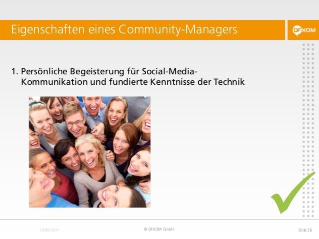 1. Persönliche Begeisterung für Social-Media- Kommunikation und fundierte Kenntnisse der Technik Eigenschaften eines Commu...