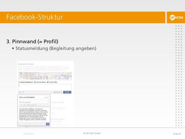 Facebook-Struktur © DFKOM GmbH Slide 42 3. Pinnwand (= Profil)  Statusmeldung (Begleitung angeben)