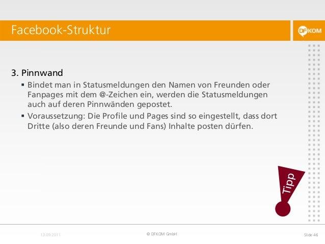 Facebook-Struktur © DFKOM GmbH Slide 46 3. Pinnwand  Bindet man in Statusmeldungen den Namen von Freunden oder Fanpages m...