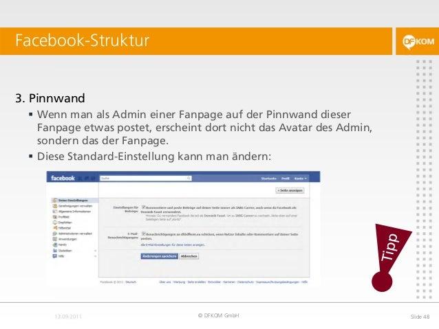 Facebook-Struktur © DFKOM GmbH Slide 48 3. Pinnwand  Wenn man als Admin einer Fanpage auf der Pinnwand dieser Fanpage etw...