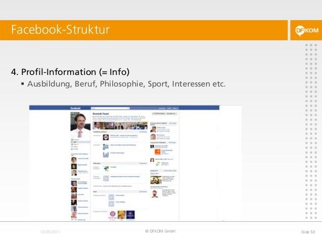Facebook-Struktur © DFKOM GmbH Slide 50 4. Profil-Information (= Info)  Ausbildung, Beruf, Philosophie, Sport, Interessen...