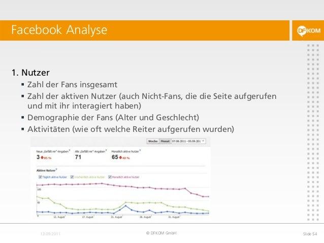 Facebook Analyse © DFKOM GmbH Slide 54 1. Nutzer  Zahl der Fans insgesamt  Zahl der aktiven Nutzer (auch Nicht-Fans, die...