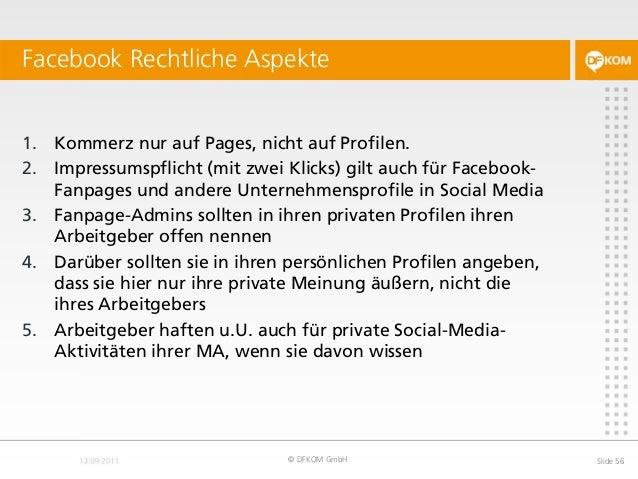Facebook Rechtliche Aspekte © DFKOM GmbH Slide 56 1. Kommerz nur auf Pages, nicht auf Profilen. 2. Impressumspflicht (mit ...
