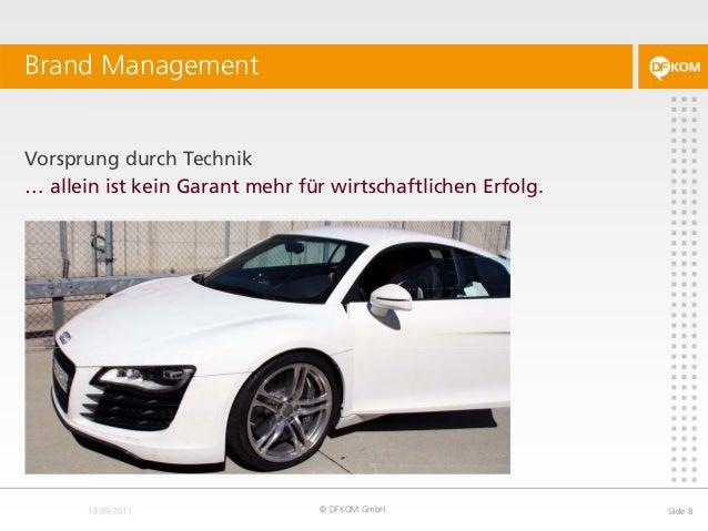 Vorsprung durch Technik Brand Management © DFKOM GmbH Slide 8 … allein ist kein Garant mehr für wirtschaftlichen Erfolg.