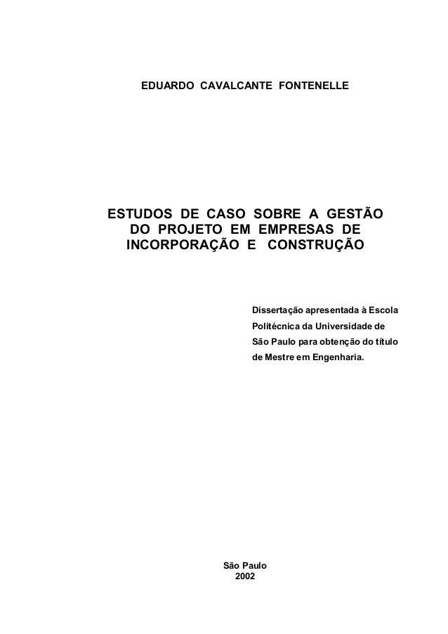 EDUARDO CAVALCANTE FONTENELLEESTUDOS DE CASO SOBRE A GESTÃODO PROJETO EM EMPRESAS DEINCORPORAÇÃO E CONSTRUÇÃOSão Paulo2002...