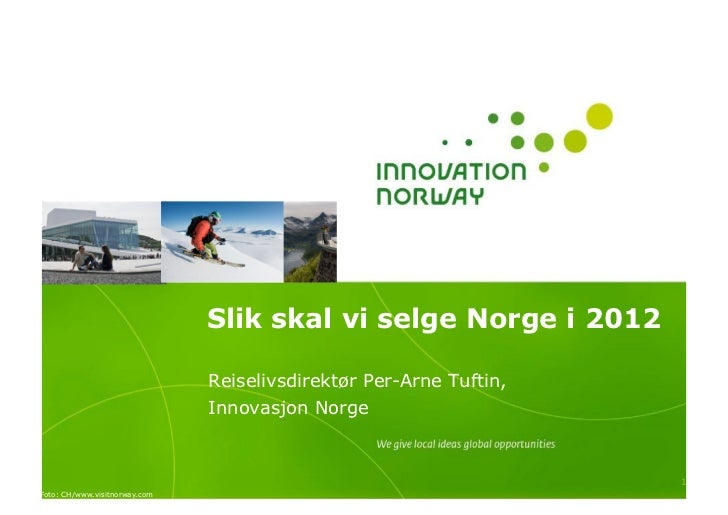 Slik skal vi selge Norge i 2012                               Reiselivsdirektør Per-Arne Tuftin,                          ...