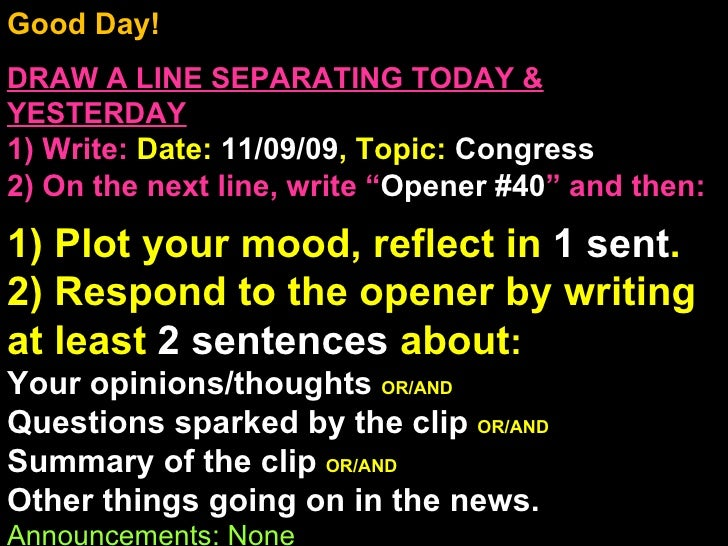 Good Day!  DRAW A LINE SEPARATING TODAY & YESTERDAY 1) Write:   Date:  11/09/09 , Topic:  Congress 2) On the next line, wr...