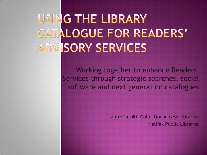 Using the Library Catalogue for Readers' Advisory Services<br />Working together to enhance Readers' Services through stra...