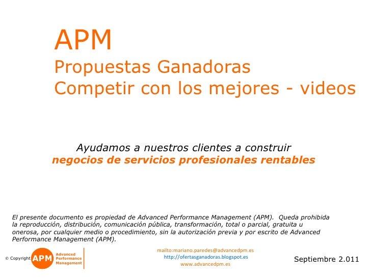 APM   Propuestas Ganadoras Competir con los mejores - videos Septiembre 2.011 El presente documento es propiedad de Advanc...