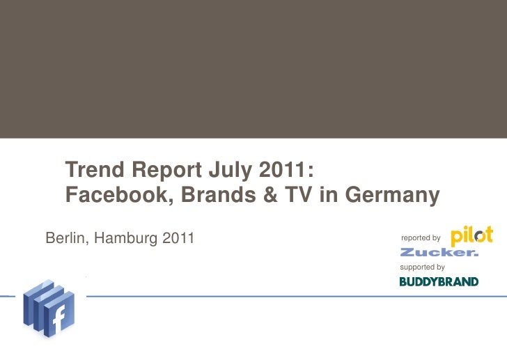 Trend Report July 2011:      Facebook, Brands & TV in GermanyUntertitel    Berlin,   Hamburg 2011        reported by      ...