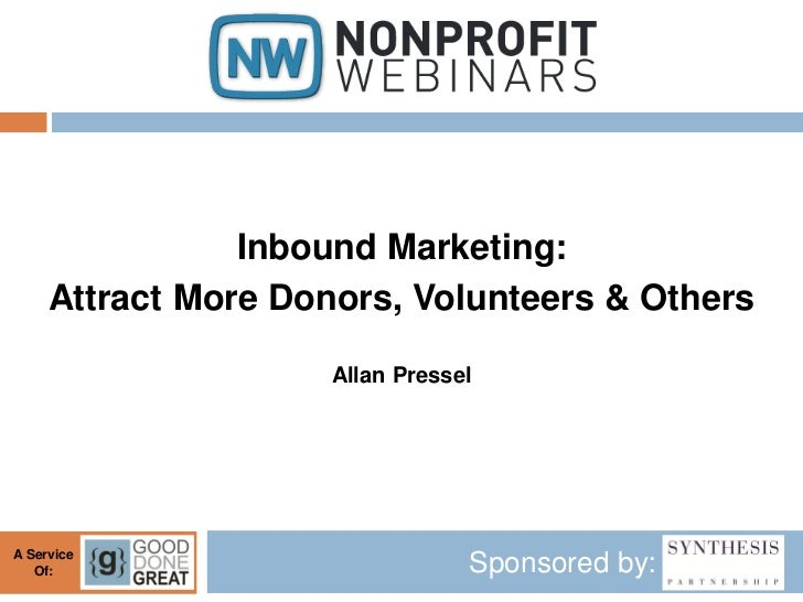 Inbound Marketing:     Attract More Donors, Volunteers & Others                     Allan PresselA Service   Of:          ...