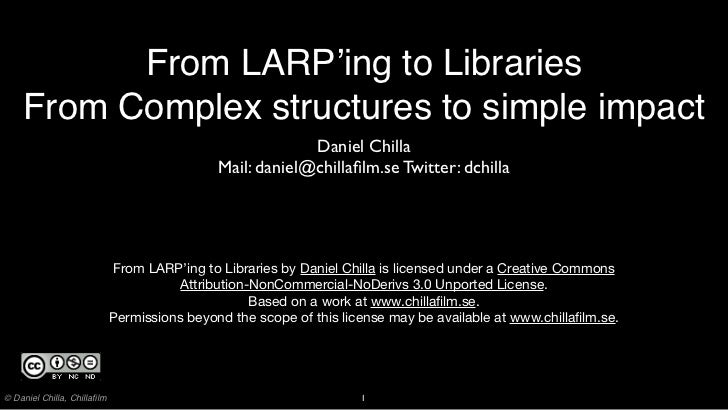 From LARP'ing to Libraries    From Complex structures to simple impact                                                    ...