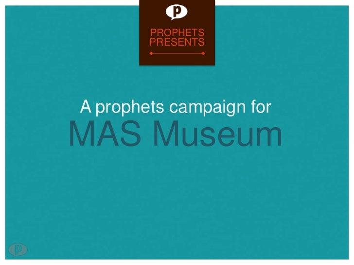 PROPHETS        PRESENTSA prophets campaign forMAS Museum