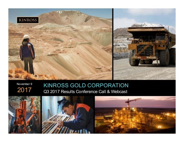 1 www.kinross.com 1 KINROSS GOLD CORPORATION Q3 2017 Results Conference Call & Webcast November 9 2017