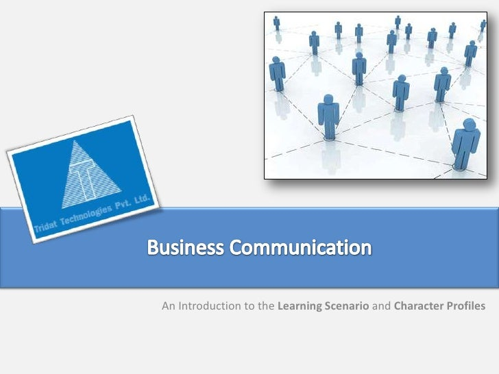 Business Communication<br />An Introduction to the Learning Scenario and Character Profiles<br />