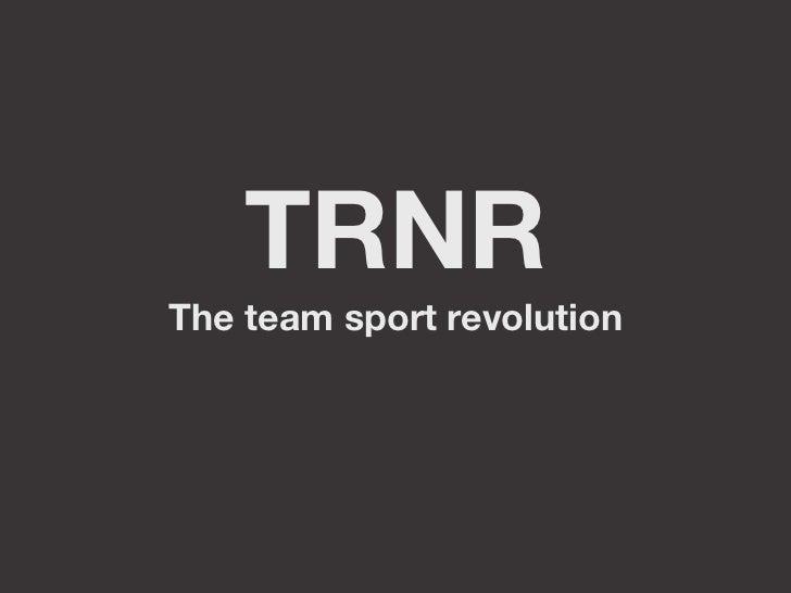 TRNRThe team sport revolution