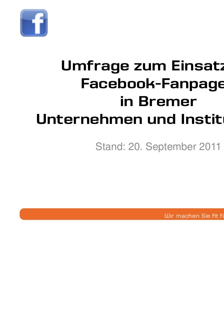 Umfrage zum Einsatz von     Facebook-Fanpages         in BremerUnternehmen und Institutionen       Stand: 20. September 20...