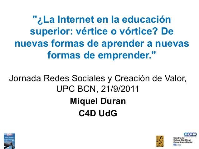 """""""¿La Internet en la educación    superior: vértice o vórtice? De nuevas formas de aprender a nuevas       formas de empren..."""