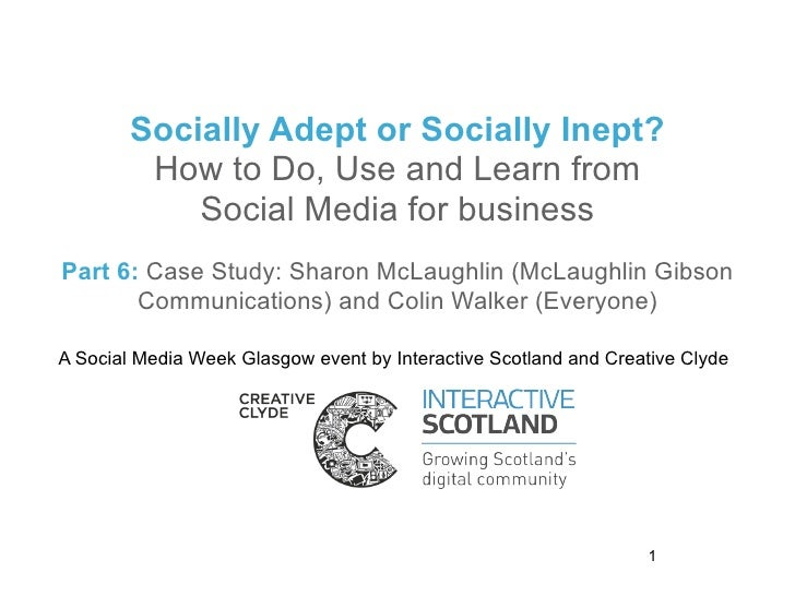 Socially Adept or Socially Inept?         How to Do, Use and Learn from            Social Media for businessPart 6: Case S...
