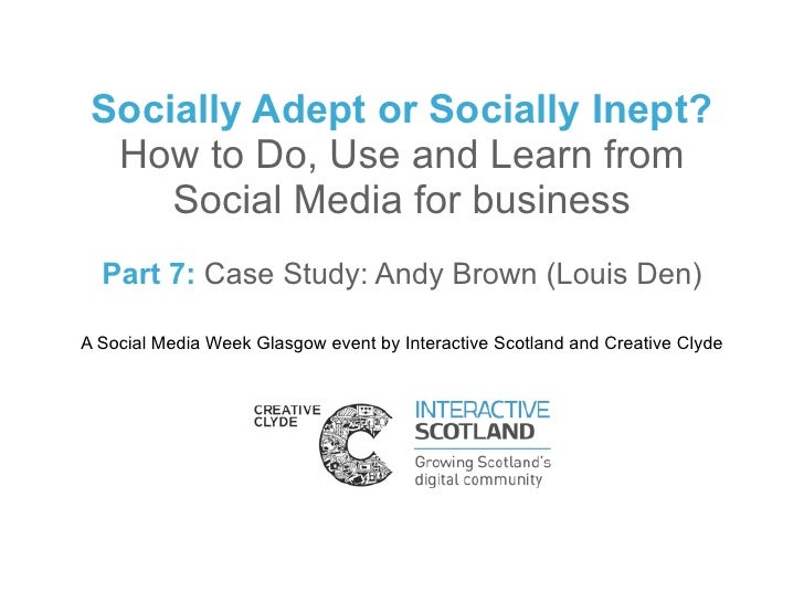 Socially Adept or Socially Inept?  How to Do, Use and Learn from     Social Media for business  Part 7: Case Study: Andy B...