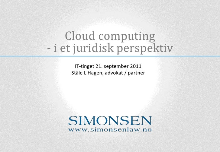 Cloudcomputing<br />- i et juridisk perspektiv<br />IT-tinget 21. september 2011<br />Ståle L Hagen, advokat / partner<br />