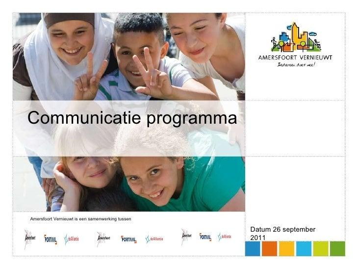 Communicatie programma Datum 26 september 2011 Amersfoort Vernieuwt is een samenwerking tussen