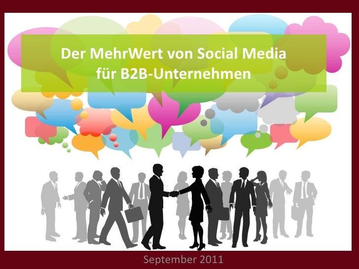 Der MehrWert von Social Media für B2B-Unternehmen<br />September 2011 <br />