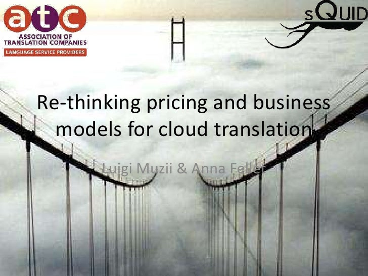 Re-thinking pricing and business models for cloud translation<br />Luigi Muzii & Anna Fellet<br />
