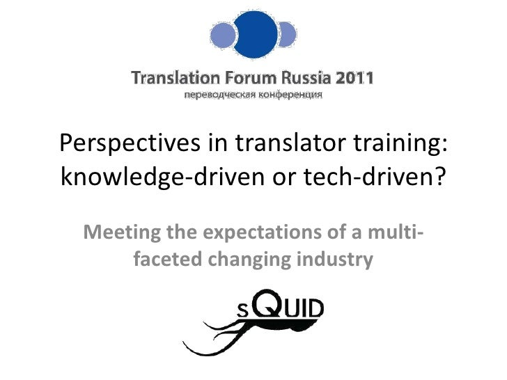 Perspectives in translator training: knowledge-driven or tech-driven?<br />Meeting the expectations of a multi-faceted cha...