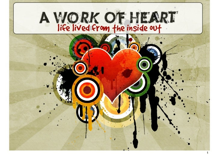 A Work Of Heart life lived from the inside out                                  1