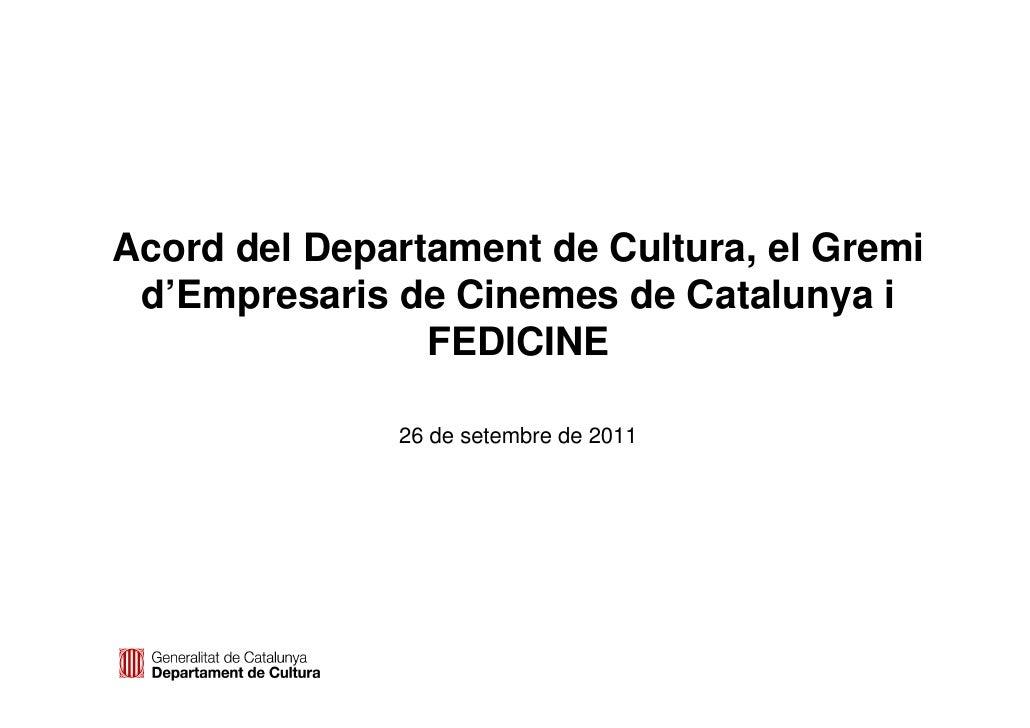 Acord del Departament de Cultura, el Gremi d'Empresaris de Cinemes de Catalunya i                FEDICINE              26 ...