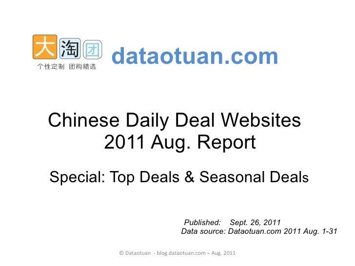 Chinese Daily Deal Websites   2011 Aug. Report   Special: Top Deals & Seasonal Deal s dataotuan.com Data source: Dataotuan...