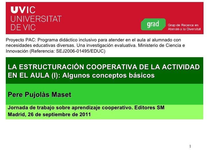 LA ESTRUCTURACIÓN COOPERATIVA DE LA ACTIVIDAD EN EL AULA (I): Algunos conceptos básicos Jornada de trabajo sobre aprendiza...