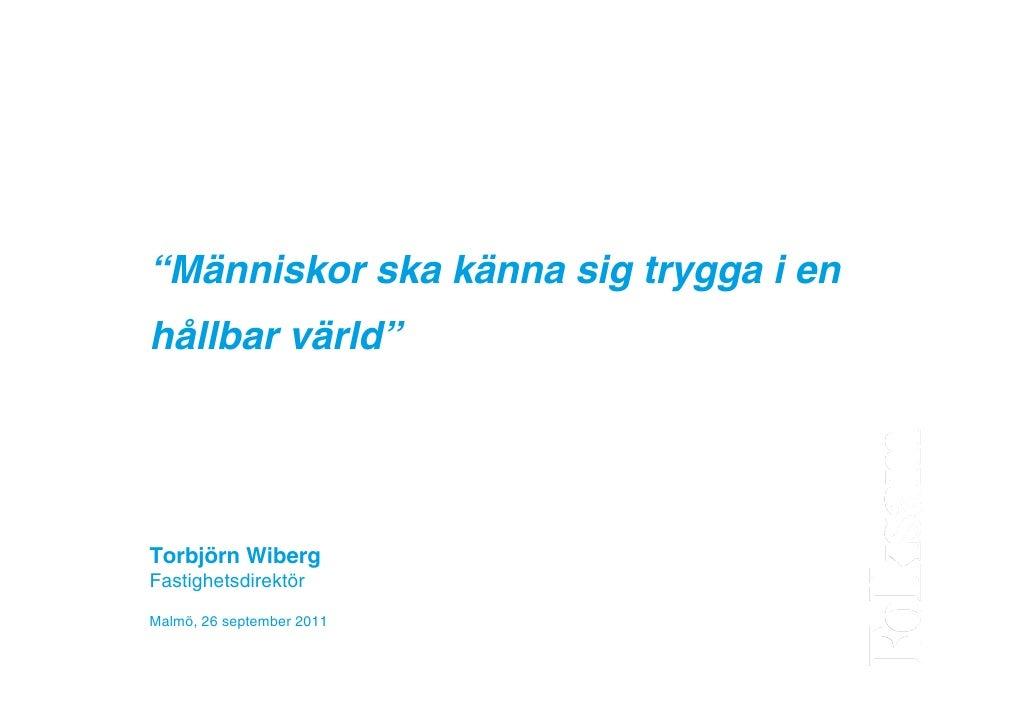 """Folksam""""Människor ska känna sig trygga i enhållbar värld""""Torbjörn WibergFastighetsdirektörMalmö, 26 september 2011"""