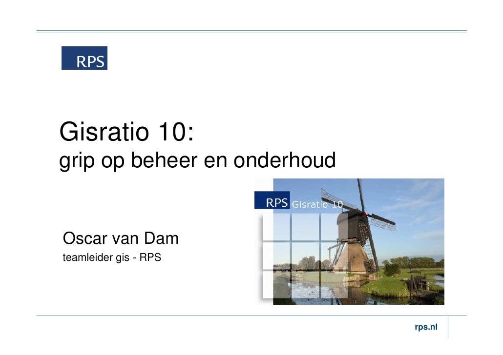 Gisratio 10:grip op beheer en onderhoudOscar van Damteamleider gis - RPS                              rps.nl