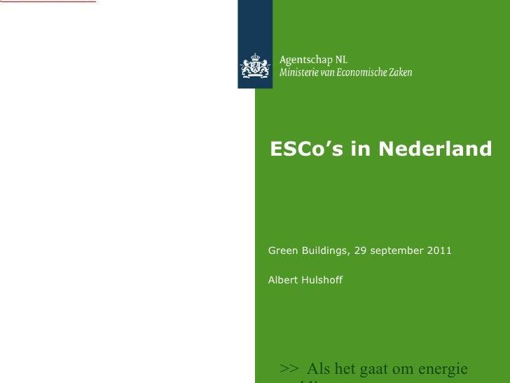ESCo's in Nederland <ul><li>Green Buildings, 29 september 2011 </li></ul><ul><li>Albert Hulshoff </li></ul>