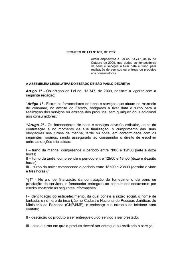 PROJETO DE LEI Nº 682, DE 2012                                        Altera dispositivos à Lei no. 13.747, de 07 de      ...