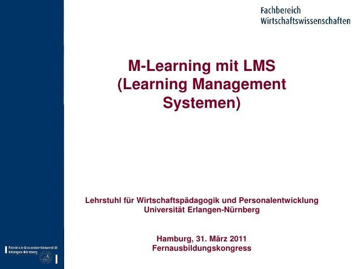 M-Learning mit LMS<br />(Learning Management Systemen)<br />Lehrstuhl für Wirtschaftspädagogik und Personalentwicklung<br ...