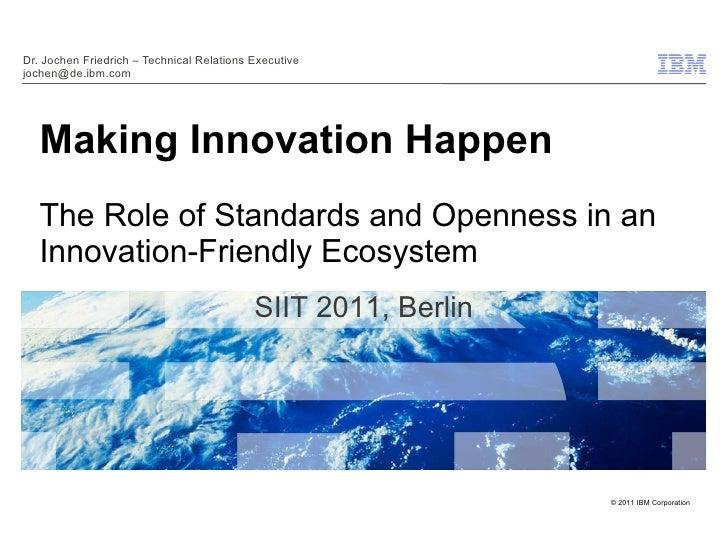 Dr. Jochen Friedrich – Technical Relations Executivejochen@de.ibm.com   Making Innovation Happen   The Role of Standards a...