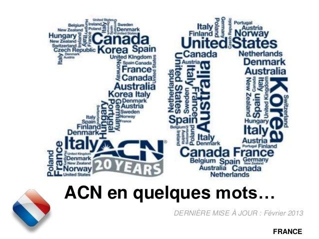 ACN en quelques mots… DERNIÈRE MISE À JOUR : Février 2013 FRANCE